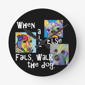 When All Else Fails, Walk the Dog Round Clock