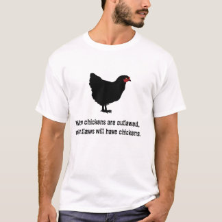 When chickens are outlawed T-Shirt