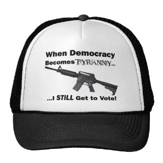 When Democracy Becomes Tyranny... Trucker Hat
