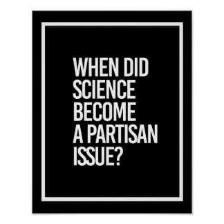 When did Science become a Partisan issue - - Pro-S Poster
