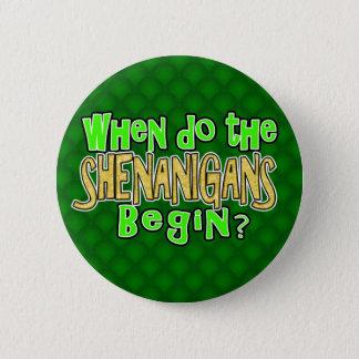 When do the Shenanigans Begin 2 Inch Round Button