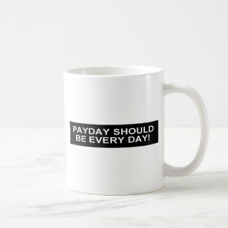 WHEN DO WE EAT/THERE YET/PAYDAY EVERYDAY CLASSIC WHITE COFFEE MUG