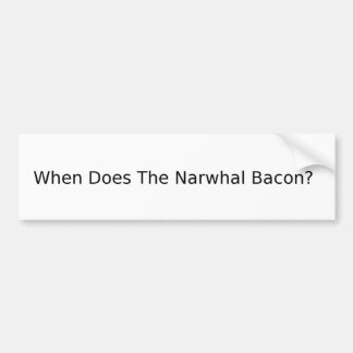 When Does The Narwhal Bacon? Bumper Sticker