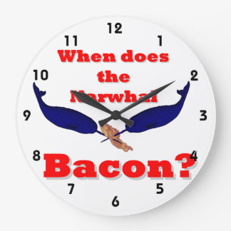 When does the Narwhal bacon Large Clock