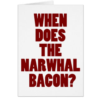 When Does the Narwhal Bacon Reddit Question Greeting Card
