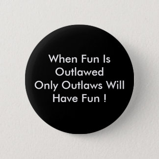 WHEN FUN IS OUTLAWED by wabidoux 2 Inch Round Button
