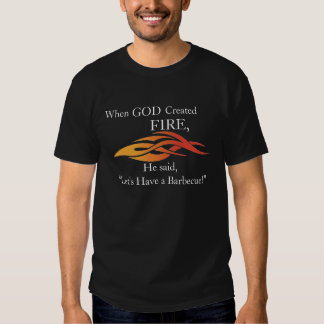 When God Created Fire Let's Have A BBQ Shirt