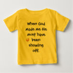 When God made me He must have been showing off. T Shirts