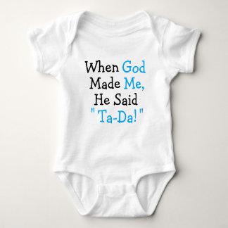 """When God Made Me He said """"Ta-Da!"""" Baby Bodysuit"""
