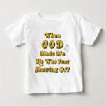 When God Made Me He Was Just Showing Off Baby T-Shirt