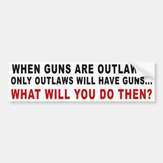 When Guns Are Outlawed Bumper Sticker