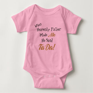 When Heavenly Father Made Me He Said TaDa! Baby Bodysuit