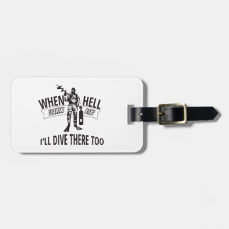 When Hell Freezes Over, I'll Dive There Too Luggage Tag