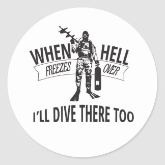 When Hell Freezes Over, I'll Dive There Too. Round Sticker
