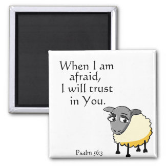When I am afraid, I will trust in you. Psalm 56:3 Square Magnet