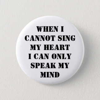 When I cannot sing my heart 2 Inch Round Button
