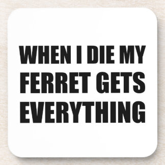 When I Die My Ferret Gets Everything Coaster