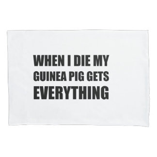 When I Die My Guinea Pig Gets Everything Pillowcase