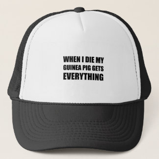 When I Die My Guinea Pig Gets Everything Trucker Hat
