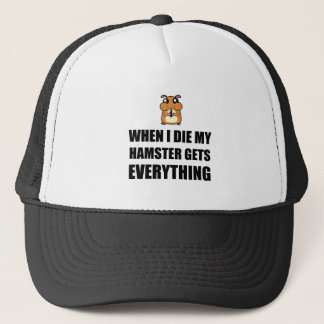 When I Die My Hamster Gets Everything Trucker Hat
