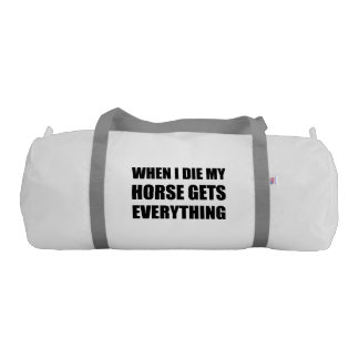 When I Die My Horse Gets Everything Gym Bag