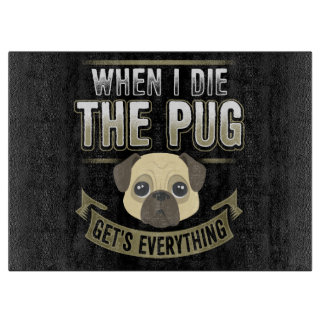 When I die The Pug Get's Everything Cutting Board