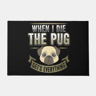 When I die The Pug Get's Everything Doormat