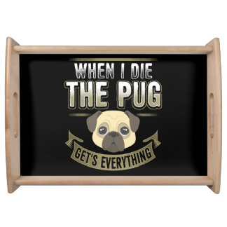 When I die The Pug Get's Everything Serving Tray