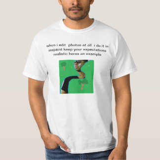 when i edit  photos at all  i do it in mspaint ple T-Shirt