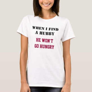 When I Find a Hubby T-Shirt