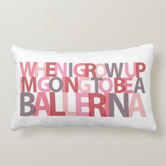 When I Grow Up...BALLERINA pillow