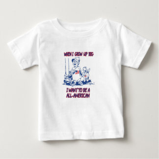 When i grow up big, i wanna be a all-American Baby T-Shirt