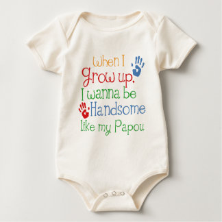 When I Grow Up I Wanna Be Handsome Like My Papou Baby Bodysuit
