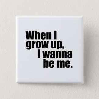 When I grow up, I wanna be me. 2 Inch Square Button