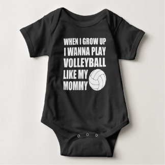 WHEN I GROW UP I WANNA PLAY VOLLEYBALL LIKE MOMMY BABY BODYSUIT