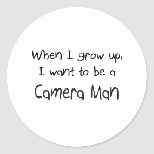 When I grow up I want to be a Camera Man Round Sticker
