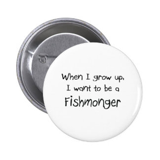 When I grow up I want to be a Fishmonger Button