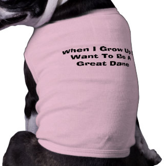 When I grow up I want to be a Great Dane Dog Shirt