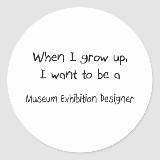When I grow up I want to be a Museum Exhibition De Round Sticker