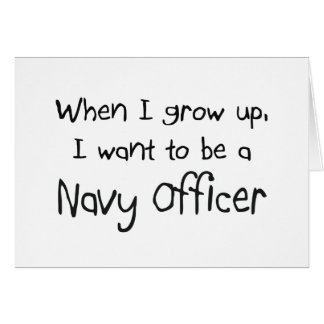 When I grow up I want to be a Navy Officer Card