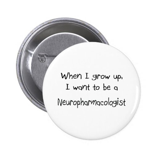 When I grow up I want to be a Neuropharmacologist Pinback Button
