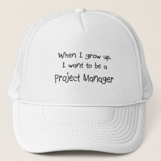 When I grow up I want to be a Project Manager Trucker Hat