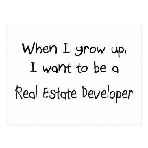 When I grow up I want to be a Real Estate Develope Post Card