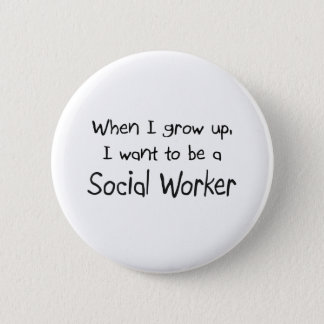 When I grow up I want to be a Social Worker 2 Inch Round Button