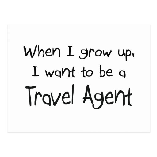 When I grow up I want to be a Travel Agent Post Card