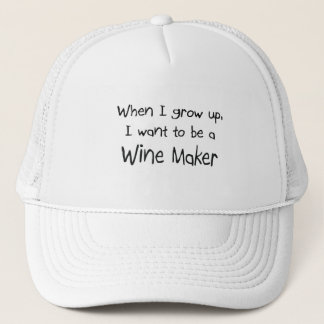 When I grow up I want to be a Wine Maker Trucker Hat