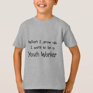 When I grow up I want to be a Youth Worker T-Shirt