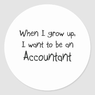 When I grow up I want to be an Accountant Classic Round Sticker