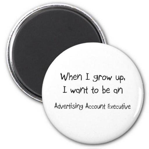 When I grow up I want to be an Advertising Account Fridge Magnet