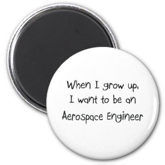 When I grow up I want to be an Aerospace Engineer Magnet